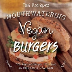 Mouthwatering Vegan Burgers by Toni Rodriguez